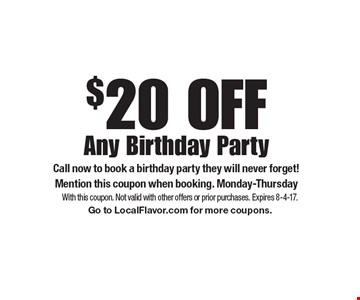 $20 OFF Any Birthday Party. Call now to book a birthday party they will never forget! Mention this coupon when booking. Monday-Thursday. With this coupon. Not valid with other offers or prior purchases. Expires 8-4-17. Go to LocalFlavor.com for more coupons.