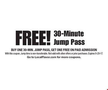 FREE! 30-Minute Jump Pass. Buy one 30-min. jump pass, get one free on paid admission. With this coupon. Jump time is non-transferable. Not valid with other offers or prior purchases. Expires 9-29-17. Go to LocalFlavor.com for more coupons.