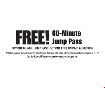 FREE! 60-Minute Jump Pass. Buy one 60-min. jump pass, get one free on paid admission. With this coupon. Jump time is non-transferable. Not valid with other offers or prior purchases. Expires 9-29-17. Go to LocalFlavor.com for more coupons.