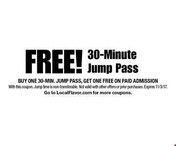 Free! 30-Minute Jump Pass. Buy one 30-min. jump pass, get one free on paid admission. With this coupon. Jump time is non-transferable. Not valid with other offers or prior purchases. Expires 11/3/17. Go to LocalFlavor.com for more coupons.