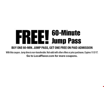 Free! 60-Minute Jump Pass. Buy one 60-min. jump pass, get one free on paid admission. With this coupon. Jump time is non-transferable. Not valid with other offers or prior purchases. Expires 11/3/17. Go to LocalFlavor.com for more coupons.