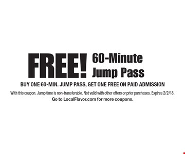 Free! 60-Minute Jump Pass Buy one 60-min. jump pass, get one free on paid admission. With this coupon. Jump time is non-transferable. Not valid with other offers or prior purchases. Expires 2/2/18. Go to LocalFlavor.com for more coupons.