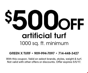 $500 Off artificial turf. 1000 sq. ft. minimum. With this coupon. Valid on select brands, styles, weight & turf. Not valid with other offers or discounts. Offer expires 5/5/17.