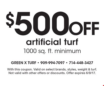 $500 Off artificial turf, 1000 sq. ft. minimum. With this coupon. Valid on select brands, styles, weight & turf. Not valid with other offers or discounts. Offer expires 6/9/17.
