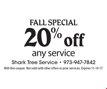 FALL Special 20% off any service. With this coupon. Not valid with other offers or prior services. Expires 11-10-17.
