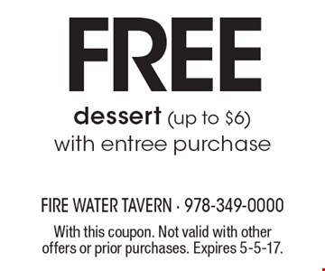 Free dessert (up to $6) with entree purchase. With this coupon. Not valid with other offers or prior purchases. Expires 5-5-17.