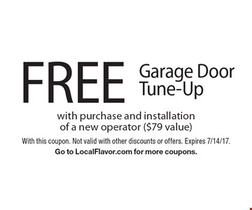 FREE Garage Door Tune-Up with purchase and installation of a new operator ($79 value). With this coupon. Not valid with other discounts or offers. Expires 7/14/17. Go to LocalFlavor.com for more coupons.