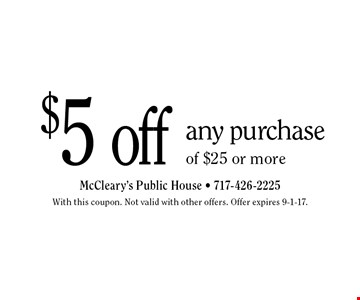 $5 off any purchase of $25 or more. With this coupon. Not valid with other offers. Offer expires 9-1-17.