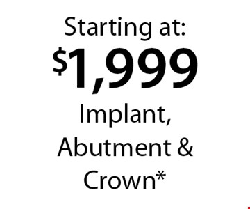 Starting at: $1,999 Implant, Abutment & Crown*. *With this card. Offer expires 30 days from mailing date. Offers cannot be combined.
