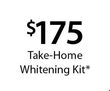 $175 Take-Home Whitening Kit*. *With this card. Offer expires 30 days from mailing date. Offers cannot be combined.