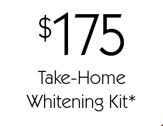 $175 Take-HomeWhitening Kit*. *With this card. Offer expires 30 days from mailing date. Offers cannot be combined.