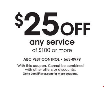 $25 Off any service of $100 or more. With this coupon. Cannot be combined with other offers or discounts. Go to LocalFlavor.com for more coupons.