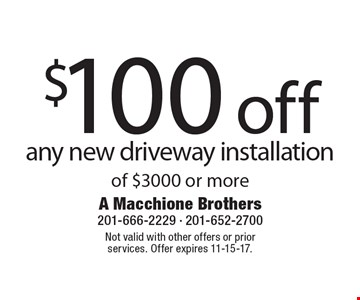 $100 off any new driveway installation of $3000 or more. Not valid with other offers or prior services. Offer expires 11-15-17.