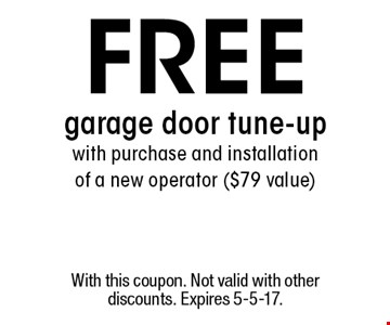 Free garage door tune-up with purchase and installation of a new operator ($79 value). With this coupon. Not valid with other discounts. Expires 5-5-17.