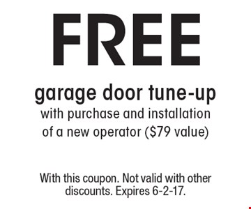 Free garage door tune-up with purchase and installation of a new operator ($79 value). With this coupon. Not valid with other discounts. Expires 6-2-17.