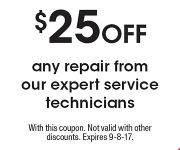 $25 Off any repair from our expert service technicians. With this coupon. Not valid with other discounts. Expires 9-8-17.