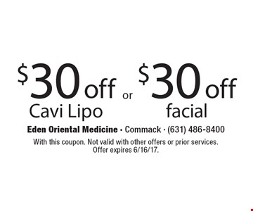 $30 off Cavi Lipo OR $30 off facial.. With this coupon. Not valid with other offers or prior services. Offer expires 6/16/17.