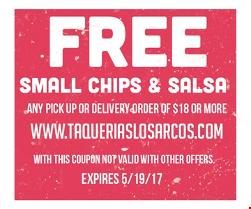 Free small chips & salsa. any pick up or delivery order of $18 or more. www.taqueriaslosarcos.com. With this coupon not valid with other offers. Expires 5/19/17.