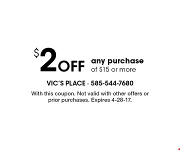 $2 off any purchase of $15 or more. With this coupon. Not valid with other offers or prior purchases. Expires 4-28-17.