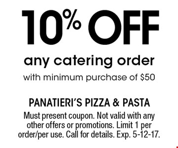 10% off any catering order with minimum purchase of $50. Must present coupon. Not valid with any other offers or promotions. Limit 1 per order/per use. Call for details. Exp. 5-12-17.