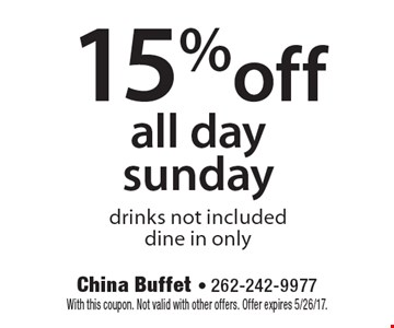 15% off all day sunday. Drinks not included. Dine in only. With this coupon. Not valid with other offers. Offer expires 5/26/17.