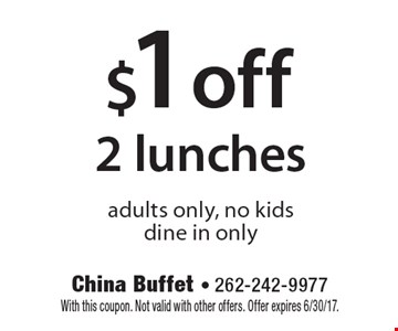 $1 off 2 lunches. Adults only, no kids. Dine in only. With this coupon. Not valid with other offers. Offer expires 6/30/17.