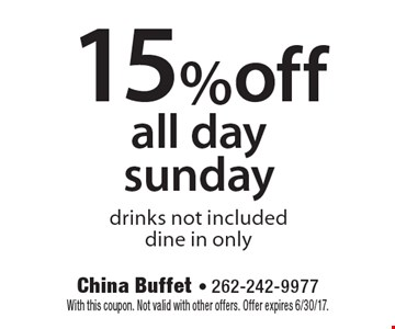 15% off all day Sunday. Drinks not included. dine in only. With this coupon. Not valid with other offers. Offer expires 6/30/17.