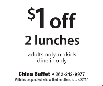 $1 off 2 lunches adults only, no kids, dine in only. With this coupon. Not valid with other offers. Exp. 9/22/17.