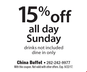 15% off all day Sunday drinks not included, dine in only. With this coupon. Not valid with other offers. Exp. 9/22/17.