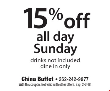 15% off all day Sunday. Drinks not included. Dine in only. With this coupon. Not valid with other offers. Exp. 2-2-18.