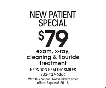 NEW PATIENT SPECIAL $79 exam, x-ray, cleaning & flouride treatment. With this coupon. Not valid with other offers. Expires 6-26-17.