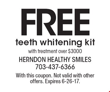 Free teeth whitening kit with treatment over $3000. With this coupon. Not valid with other offers. Expires 6-26-17.