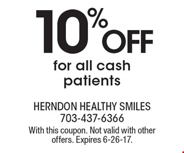 10% OFF for all cash patients. With this coupon. Not valid with other offers. Expires 6-26-17.