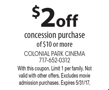 $2 off concession purchase of $10 or more. With this coupon. Limit 1 per family. Not valid with other offers. Excludes movie admission purchases. Expires 5/31/17.