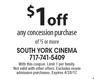 $1 off any concession purchase of $5 or more . With this coupon. Limit 1 per family.Not valid with other offers. Excludes movie admission purchases. Expires 4/28/17.