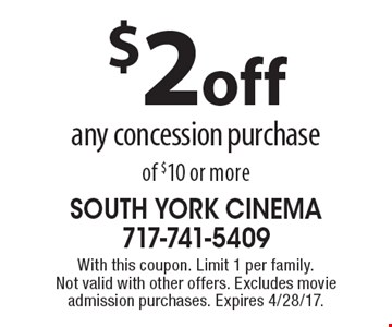 $2 off any concession purchase of $10 or more. With this coupon. Limit 1 per family.Not valid with other offers. Excludes movie admission purchases. Expires 4/28/17.