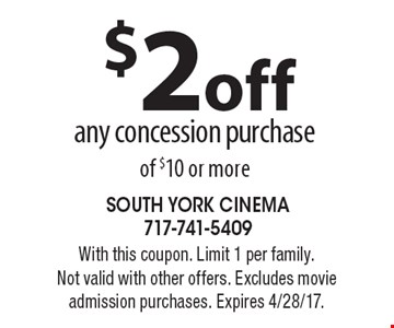 $2 off any concession purchase of $10 or more. With this coupon. Limit 1 per family. Not valid with other offers. Excludes movie admission purchases. Expires 4/28/17.