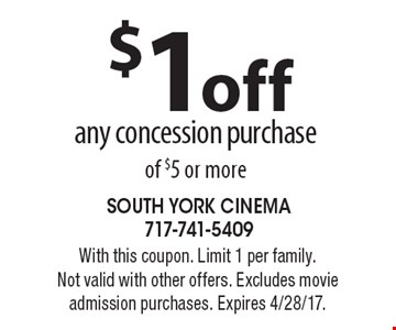 $1 off any concession purchase of $5 or more. With this coupon. Limit 1 per family. Not valid with other offers. Excludes movie admission purchases. Expires 4/28/17.