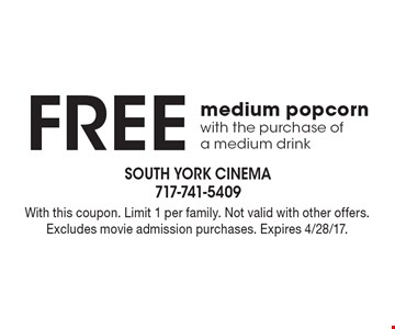 Free medium popcorn with the purchase of a medium drink. With this coupon. Limit 1 per family. Not valid with other offers. Excludes movie admission purchases. Expires 4/28/17.
