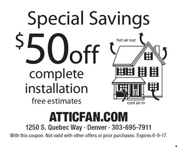 Special Savings $50off complete installation. With this coupon. Not valid with other offers or prior purchases. Expires 6-9-17.
