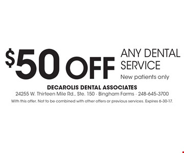 $50 off any dental service. New patients only. With this offer. Not to be combined with other offers or previous services. Expires 6-30-17.
