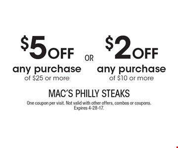 $5 off any purchase of $25 or more OR $2 off any purchase of $10 or more. One coupon per visit. Not valid with other offers, combos or coupons. Expires 4-28-17.