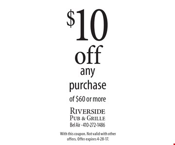 $10 off any purchase of $60 or more. With this coupon. Not valid with other offers. Offer expires 4-28-17.