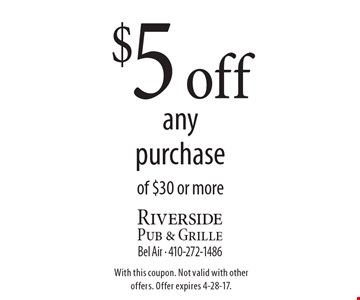 $5 off any purchase of $30 or more. With this coupon. Not valid with other offers. Offer expires 4-28-17.