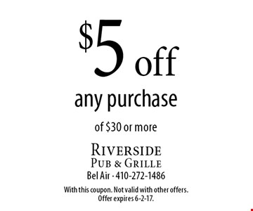 $5 off any purchase of $30 or more. With this coupon. Not valid with other offers. Offer expires 6-2-17.