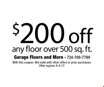 $200 off any floor over 500 sq. ft. With this coupon. Not valid with other offers or prior purchases. Offer expires 8-4-17.