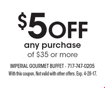 $5 off any purchase of $35 or more. With this coupon. Not valid with other offers. Exp. 4-28-17.