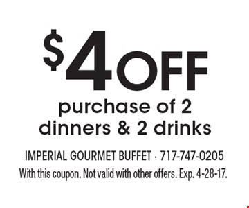 $4 off purchase of 2 dinners & 2 drinks. With this coupon. Not valid with other offers. Exp. 4-28-17.