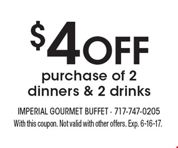 $4 Off purchase of 2 dinners & 2 drinks. With this coupon. Not valid with other offers. Exp. 6-16-17.