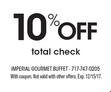 10% Off total check . With coupon. Not valid with other offers. Exp. 12/15/17.